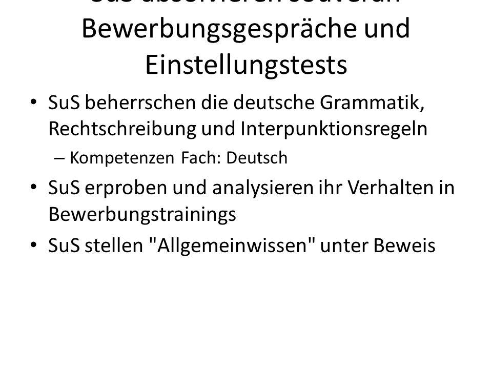 SuS absolvieren souverän Bewerbungsgespräche und Einstellungstests SuS beherrschen die deutsche Grammatik, Rechtschreibung und Interpunktionsregeln –