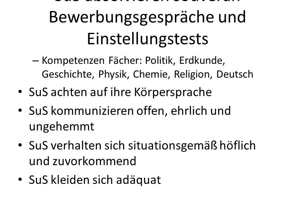 SuS absolvieren souverän Bewerbungsgespräche und Einstellungstests – Kompetenzen Fächer: Politik, Erdkunde, Geschichte, Physik, Chemie, Religion, Deut