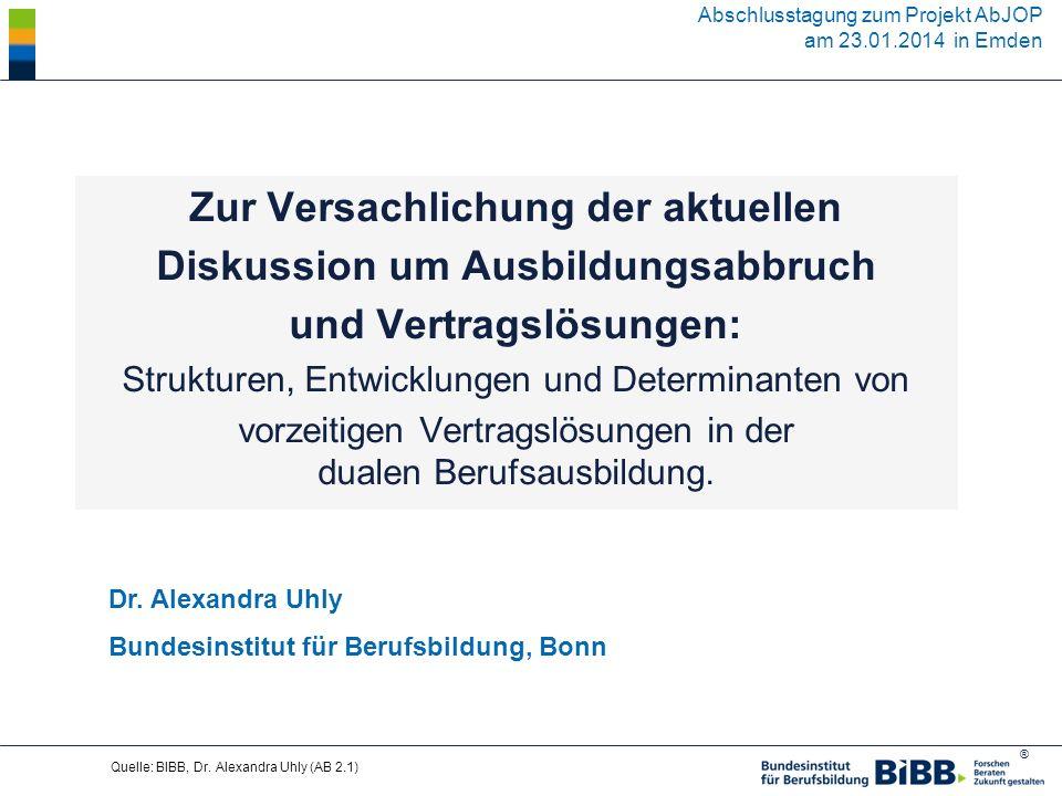 ® Quelle: BIBB, Dr. Alexandra Uhly (AB 2.1) Zur Versachlichung der aktuellen Diskussion um Ausbildungsabbruch und Vertragslösungen: Strukturen, Entwic