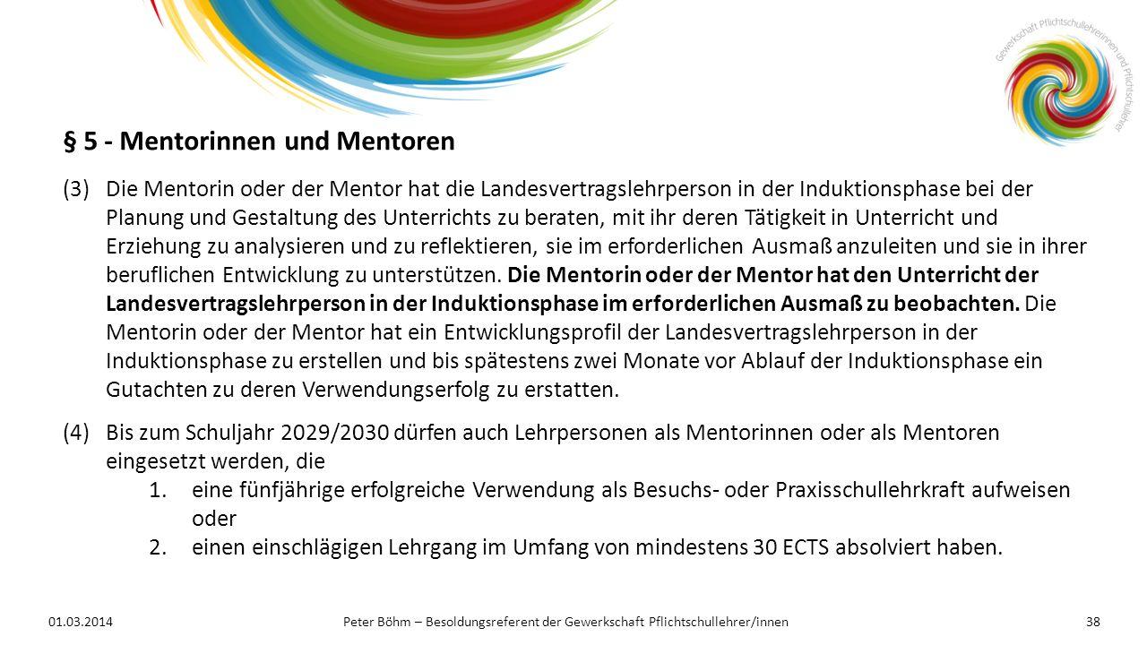 01.03.2014Peter Böhm – Besoldungsreferent der Gewerkschaft Pflichtschullehrer/innen38 (3)Die Mentorin oder der Mentor hat die Landesvertragslehrperson