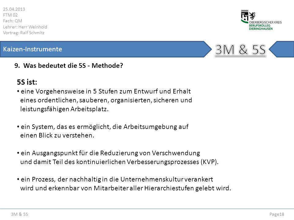 3M & 5S 25.04.2013 FTM 02 Fach: QM Lehrer: Herr Weinhold Vortrag: Ralf Schmitz Page18 Kaizen-Instrumente 9. Was bedeutet die 5S - Methode? 5S ist: ein