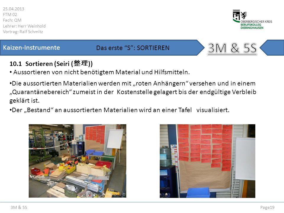 3M & 5S 25.04.2013 FTM 02 Fach: QM Lehrer: Herr Weinhold Vortrag: Ralf Schmitz Page19 Kaizen-Instrumente 10.1 Sortieren (Seiri ( )) Das erste S: SORTI