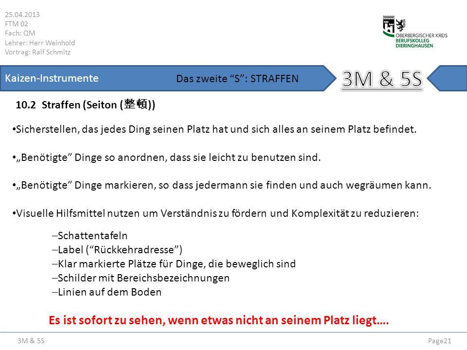 3M & 5S 25.04.2013 FTM 02 Fach: QM Lehrer: Herr Weinhold Vortrag: Ralf Schmitz Page21 Kaizen-Instrumente 10.2 Straffen (Seiton ( )) Das zweite S: STRA