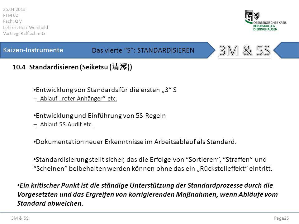 3M & 5S 25.04.2013 FTM 02 Fach: QM Lehrer: Herr Weinhold Vortrag: Ralf Schmitz Page25 Kaizen-Instrumente 10.4 Standardisieren (Seiketsu ( )) Das viert