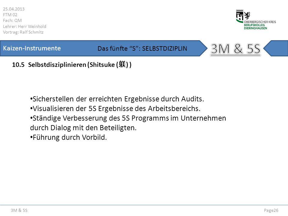 3M & 5S 25.04.2013 FTM 02 Fach: QM Lehrer: Herr Weinhold Vortrag: Ralf Schmitz Page26 Kaizen-Instrumente 10.5 Selbstdisziplinieren (Shitsuke ( ) ) Das