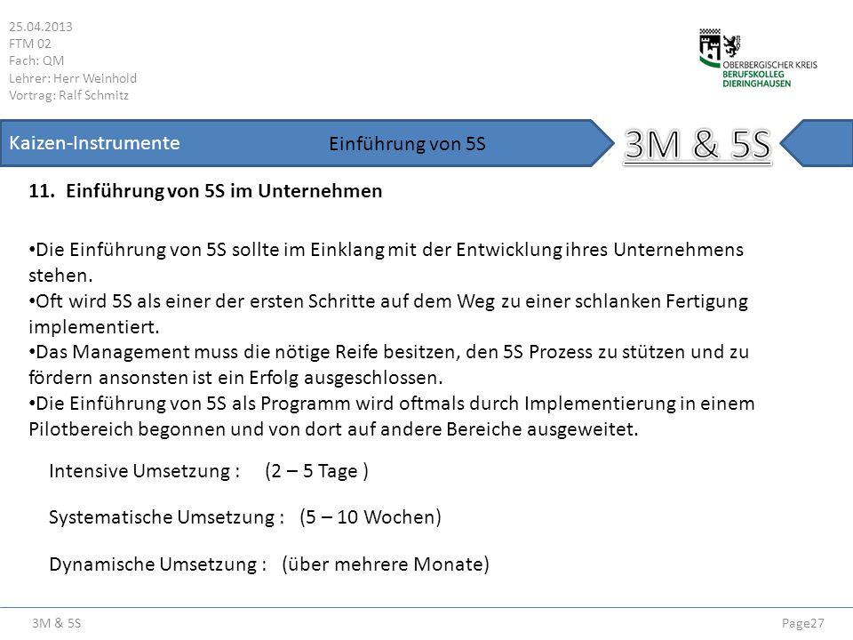 3M & 5S 25.04.2013 FTM 02 Fach: QM Lehrer: Herr Weinhold Vortrag: Ralf Schmitz Page27 Kaizen-Instrumente 11. Einführung von 5S im Unternehmen Einführu