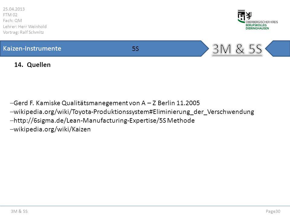 3M & 5S 25.04.2013 FTM 02 Fach: QM Lehrer: Herr Weinhold Vortrag: Ralf Schmitz Page30 Kaizen-Instrumente 14. Quellen 5S Gerd F. Kamiske Qualitätsmaneg