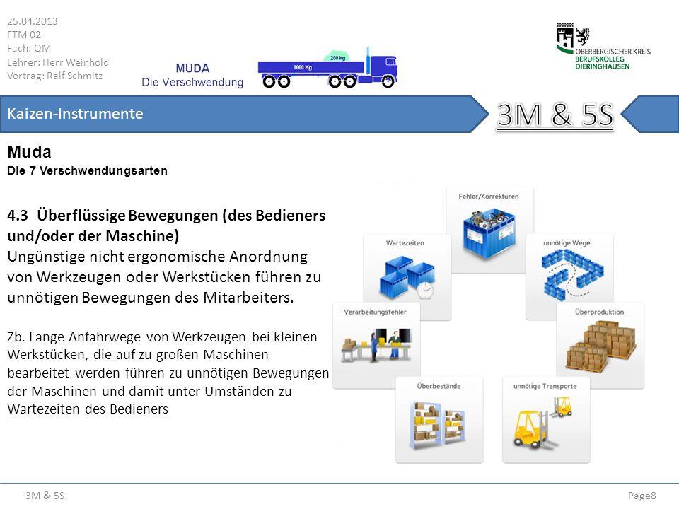 3M & 5S 25.04.2013 FTM 02 Fach: QM Lehrer: Herr Weinhold Vortrag: Ralf Schmitz Page9 Kaizen-Instrumente Die 7 Verschwendungsarten Muda 4.4 Wartezeiten (des Bedieners und/oder der Maschine) Wartezeiten des Bedieners bzw.