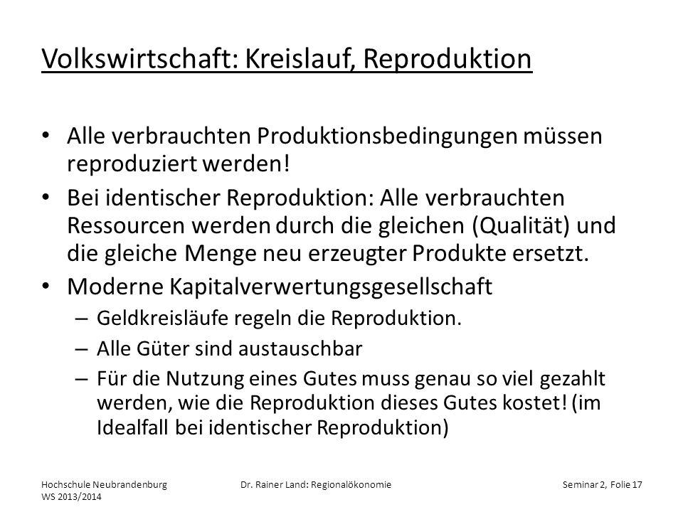 Volkswirtschaft: Kreislauf, Reproduktion Alle verbrauchten Produktionsbedingungen müssen reproduziert werden! Bei identischer Reproduktion: Alle verbr