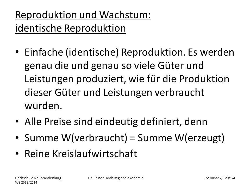 Reproduktion und Wachstum: identische Reproduktion Einfache (identische) Reproduktion. Es werden genau die und genau so viele Güter und Leistungen pro