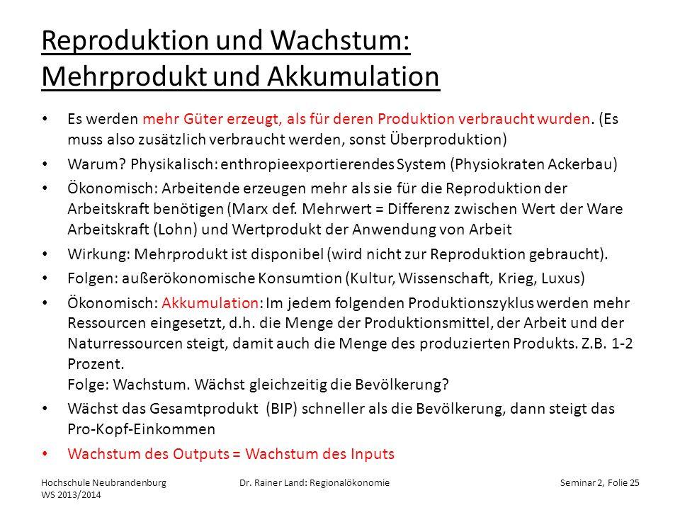 Reproduktion und Wachstum: Mehrprodukt und Akkumulation Es werden mehr Güter erzeugt, als für deren Produktion verbraucht wurden. (Es muss also zusätz