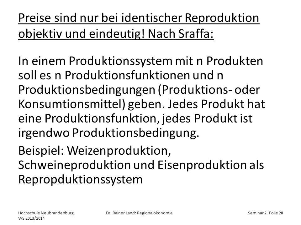 Preise sind nur bei identischer Reproduktion objektiv und eindeutig! Nach Sraffa: In einem Produktionssystem mit n Produkten soll es n Produktionsfunk
