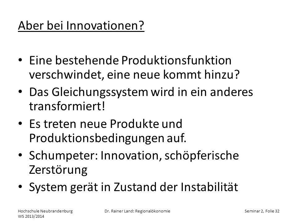 Aber bei Innovationen? Eine bestehende Produktionsfunktion verschwindet, eine neue kommt hinzu? Das Gleichungssystem wird in ein anderes transformiert