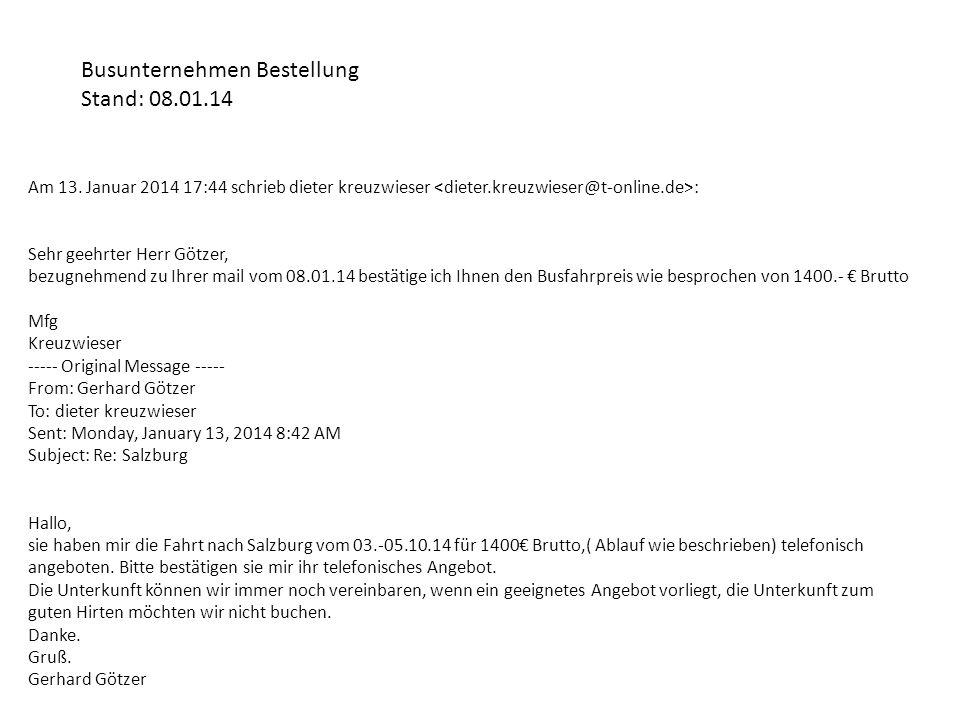 Am 13. Januar 2014 17:44 schrieb dieter kreuzwieser : Sehr geehrter Herr Götzer, bezugnehmend zu Ihrer mail vom 08.01.14 bestätige ich Ihnen den Busfa