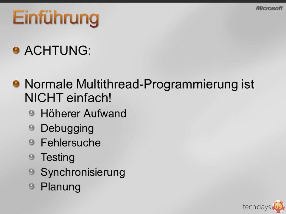 ACHTUNG: Normale Multithread-Programmierung ist NICHT einfach.