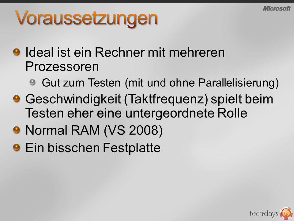 Ideal ist ein Rechner mit mehreren Prozessoren Gut zum Testen (mit und ohne Parallelisierung) Geschwindigkeit (Taktfrequenz) spielt beim Testen eher eine untergeordnete Rolle Normal RAM (VS 2008) Ein bisschen Festplatte