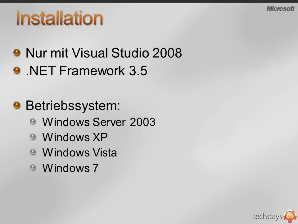 Nur mit Visual Studio 2008.NET Framework 3.5 Betriebssystem: Windows Server 2003 Windows XP Windows Vista Windows 7