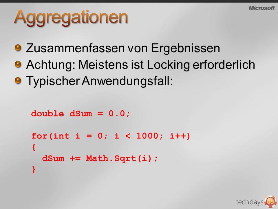 Zusammenfassen von Ergebnissen Achtung: Meistens ist Locking erforderlich Typischer Anwendungsfall: double dSum = 0.0; for(int i = 0; i < 1000; i++) { dSum += Math.Sqrt(i); }