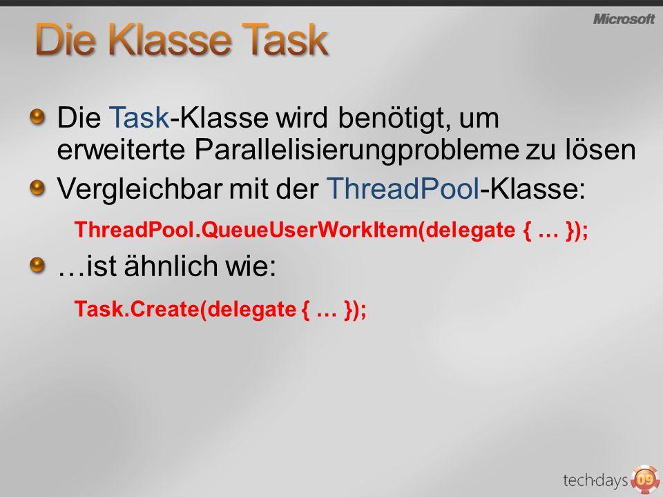 Die Task-Klasse wird benötigt, um erweiterte Parallelisierungprobleme zu lösen Vergleichbar mit der ThreadPool-Klasse: …ist ähnlich wie: ThreadPool.QueueUserWorkItem(delegate { … }); Task.Create(delegate { … });