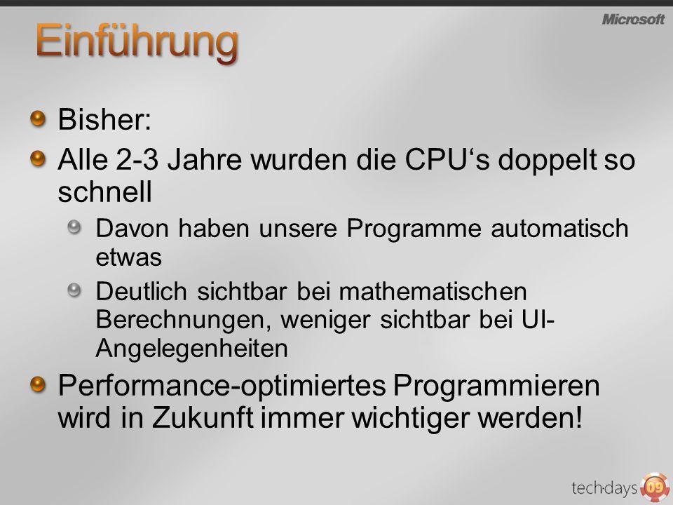 Bisher: Alle 2-3 Jahre wurden die CPUs doppelt so schnell Davon haben unsere Programme automatisch etwas Deutlich sichtbar bei mathematischen Berechnungen, weniger sichtbar bei UI- Angelegenheiten Performance-optimiertes Programmieren wird in Zukunft immer wichtiger werden!