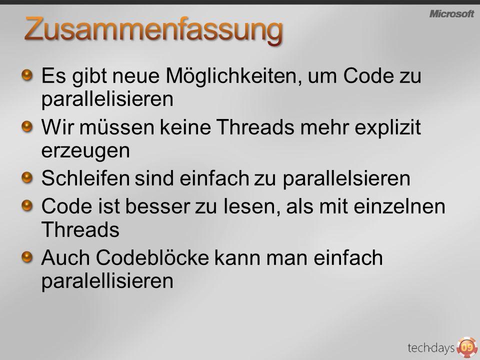 Es gibt neue Möglichkeiten, um Code zu parallelisieren Wir müssen keine Threads mehr explizit erzeugen Schleifen sind einfach zu parallelsieren Code ist besser zu lesen, als mit einzelnen Threads Auch Codeblöcke kann man einfach paralellisieren