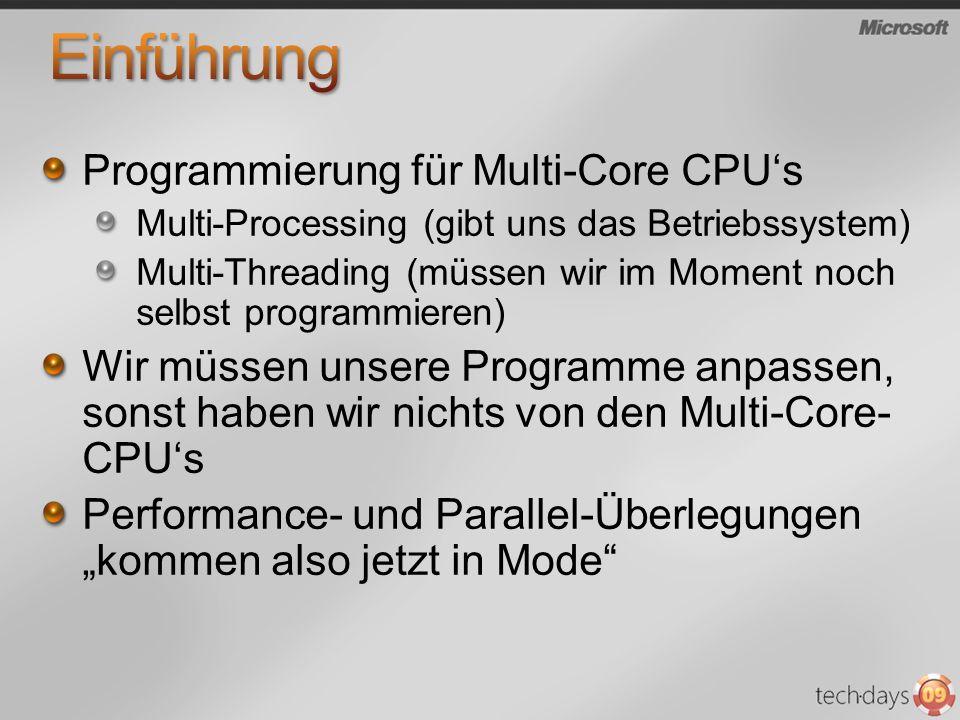 Programmierung für Multi-Core CPUs Multi-Processing (gibt uns das Betriebssystem) Multi-Threading (müssen wir im Moment noch selbst programmieren) Wir müssen unsere Programme anpassen, sonst haben wir nichts von den Multi-Core- CPUs Performance- und Parallel-Überlegungen kommen also jetzt in Mode