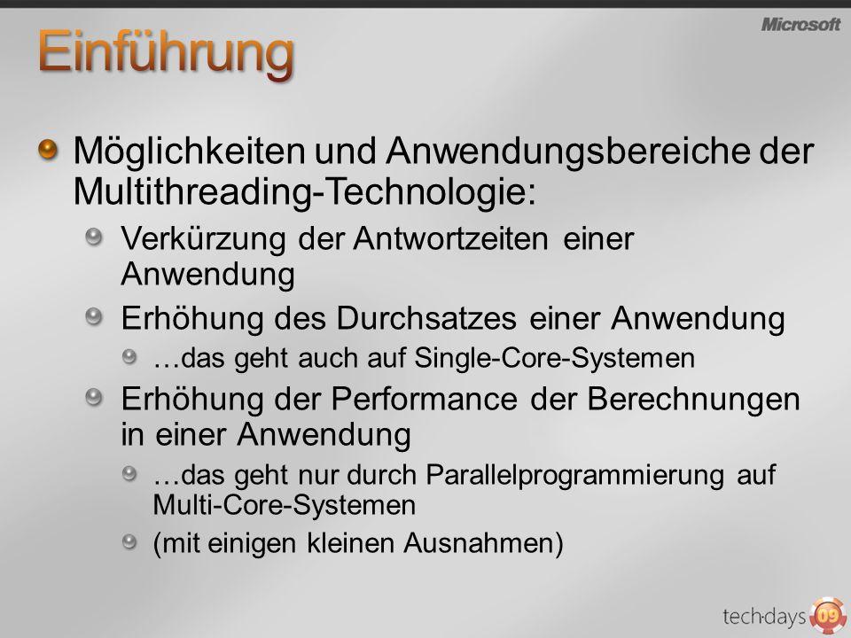 Möglichkeiten und Anwendungsbereiche der Multithreading-Technologie: Verkürzung der Antwortzeiten einer Anwendung Erhöhung des Durchsatzes einer Anwendung …das geht auch auf Single-Core-Systemen Erhöhung der Performance der Berechnungen in einer Anwendung …das geht nur durch Parallelprogrammierung auf Multi-Core-Systemen (mit einigen kleinen Ausnahmen)