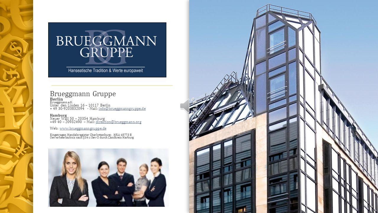 Brueggmann Gruppe Berlin Brueggmann e.K. Unter den Linden 16 – 10117 Berlin + 49 30-9203832094 - Mail: info@brueggmanngruppe.deinfo@brueggmanngruppe.d