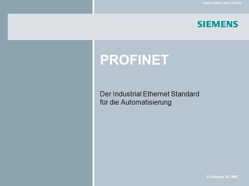 © Siemens AG 2007 Automation and Drives PROFINET Der Industrial Ethernet Standard für die Automatisierung