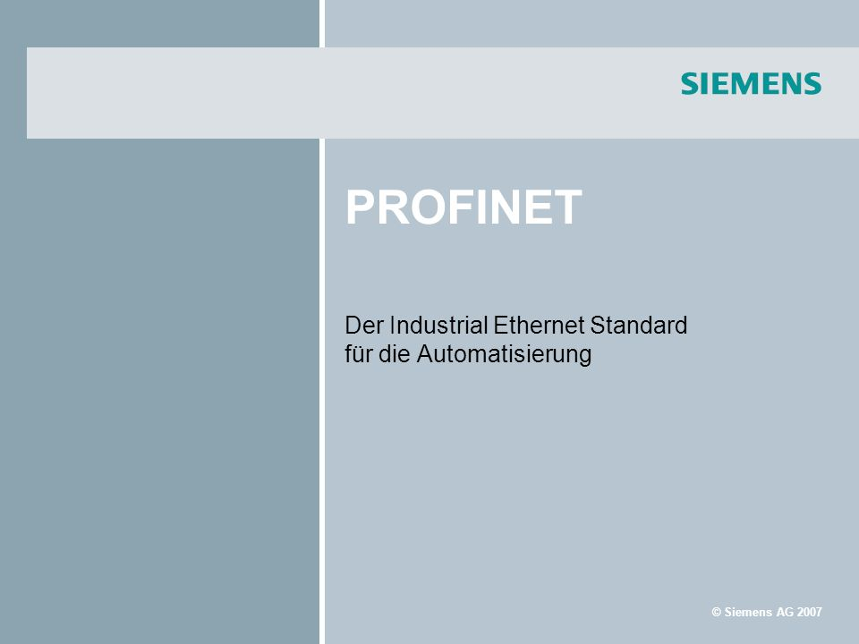 © Siemens AG 2007 PROFINET Der Industrial Ethernet Standard für die Automatisierung