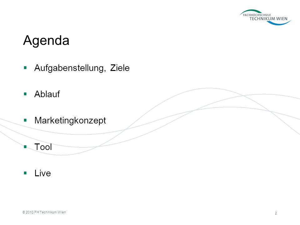 2 © 2010 FH Technikum Wien Agenda Aufgabenstellung, Ziele Ablauf Marketingkonzept Tool Live
