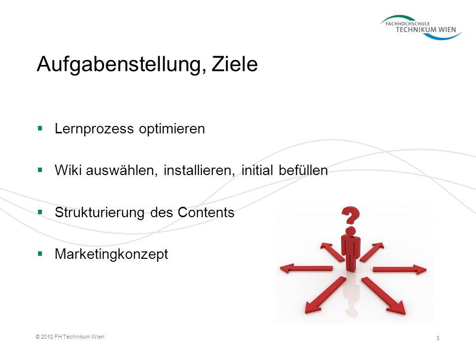 3 © 2010 FH Technikum Wien Aufgabenstellung, Ziele Lernprozess optimieren Wiki auswählen, installieren, initial befüllen Strukturierung des Contents M