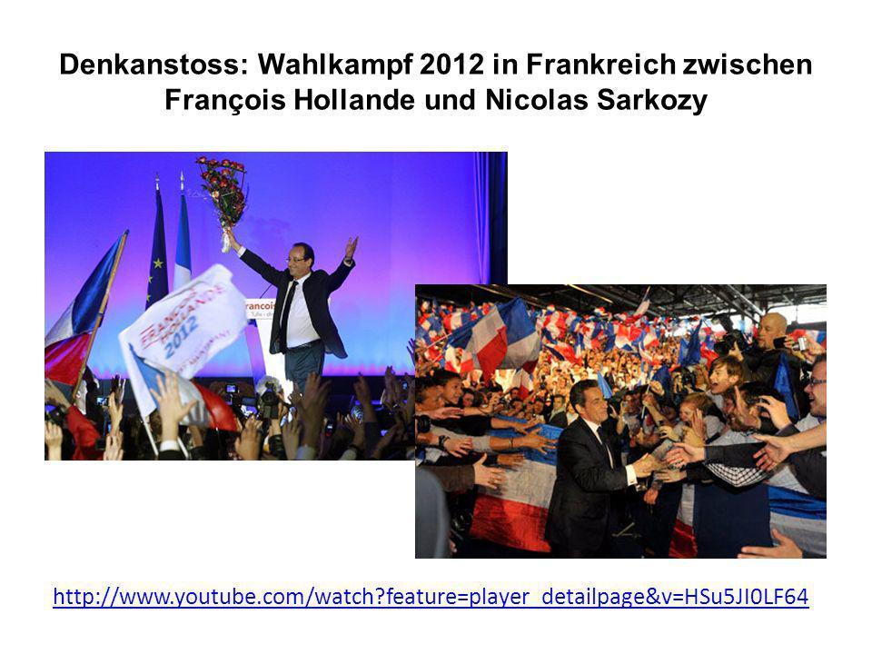 Denkanstoss: Wahlkampf 2012 in Frankreich zwischen François Hollande und Nicolas Sarkozy http://www.youtube.com/watch feature=player_detailpage&v=HSu5JI0LF64