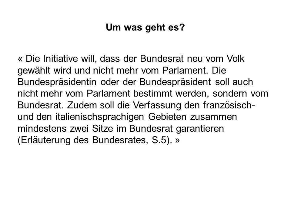 Der « Ist-Zustand » Das Parlament wählt alle vier Jahre die Mitglieder des Bundesrates.