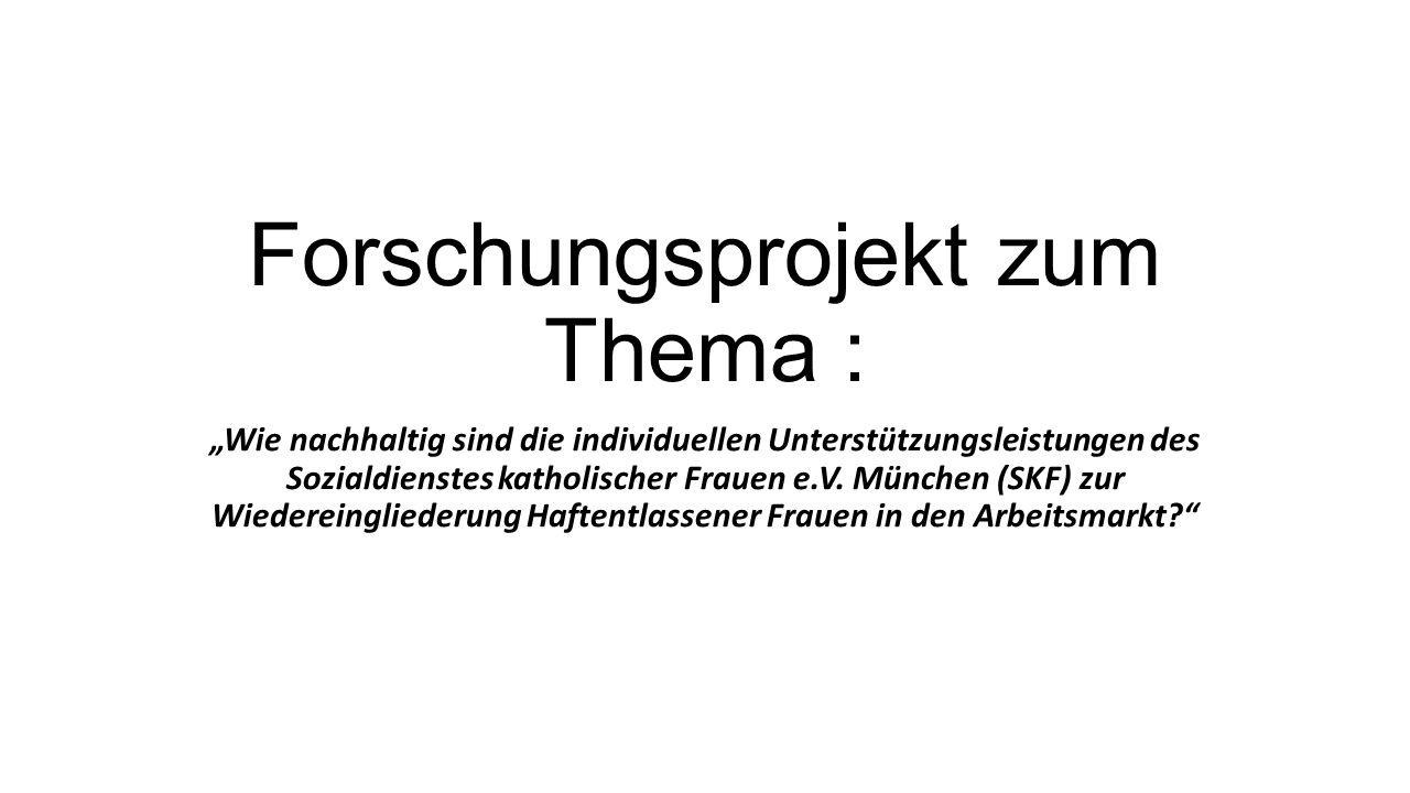 Forschungsprojekt zum Thema : Wie nachhaltig sind die individuellen Unterstützungsleistungen des Sozialdienstes katholischer Frauen e.V. München (SKF)