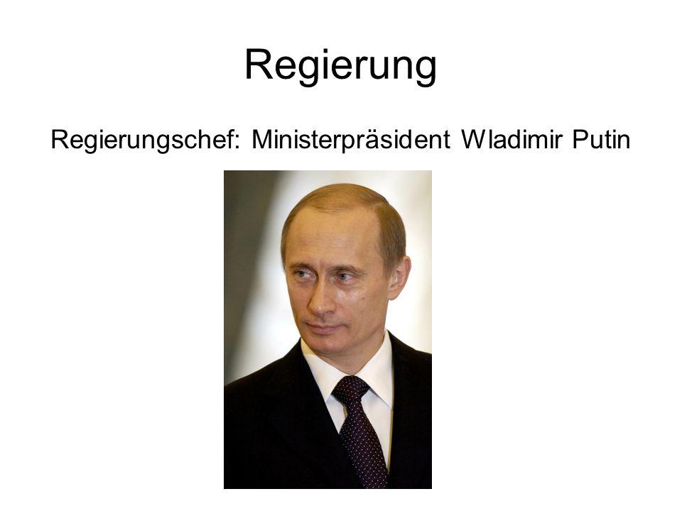 Regierung Regierungschef: Ministerpräsident Wladimir Putin