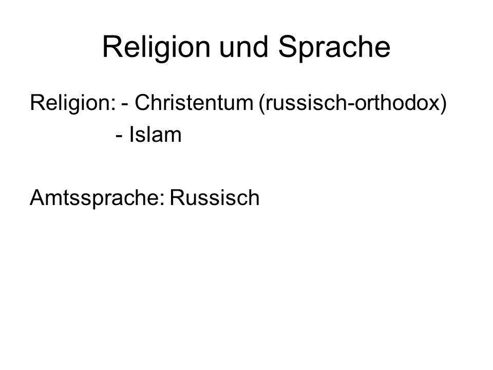 Religion und Sprache Religion: - Christentum (russisch-orthodox) - Islam Amtssprache: Russisch
