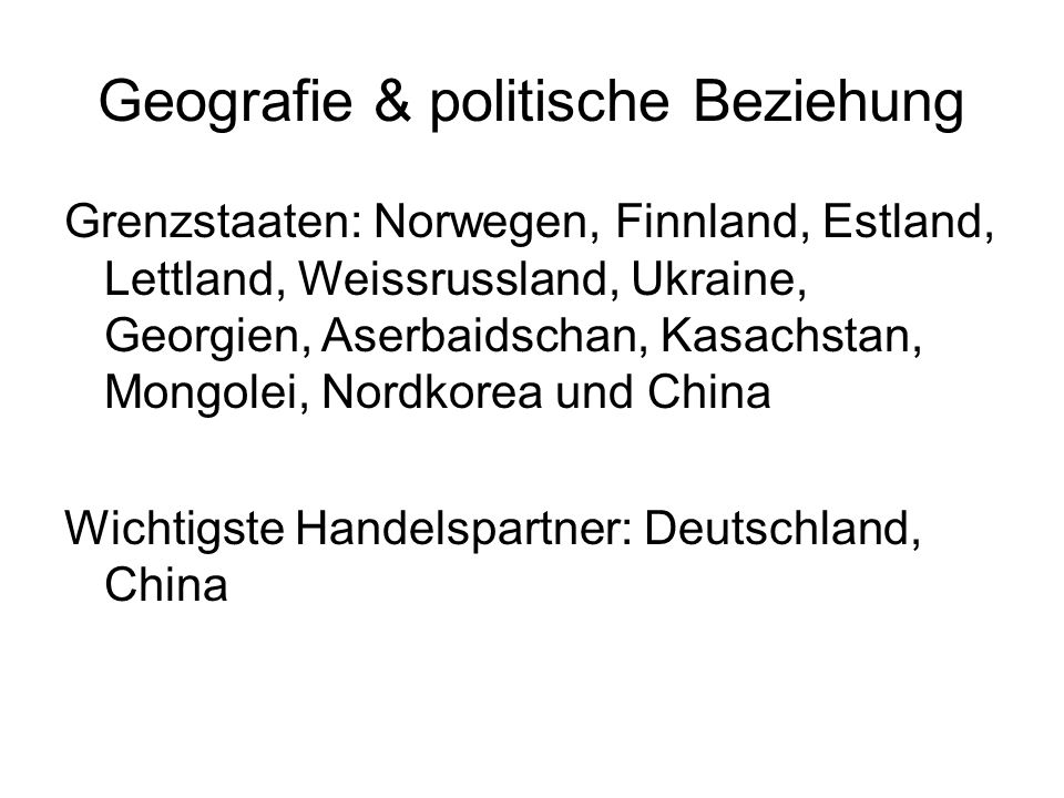Geografie & politische Beziehung Grenzstaaten: Norwegen, Finnland, Estland, Lettland, Weissrussland, Ukraine, Georgien, Aserbaidschan, Kasachstan, Mon