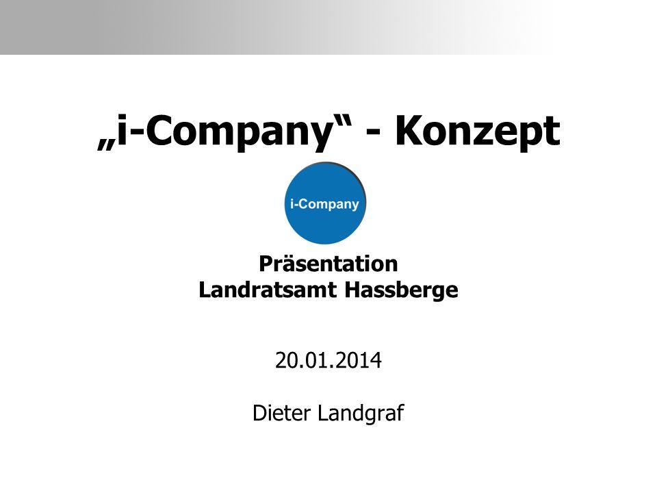 i-Company - Konzept Präsentation Landratsamt Hassberge 20.01.2014 Dieter Landgraf