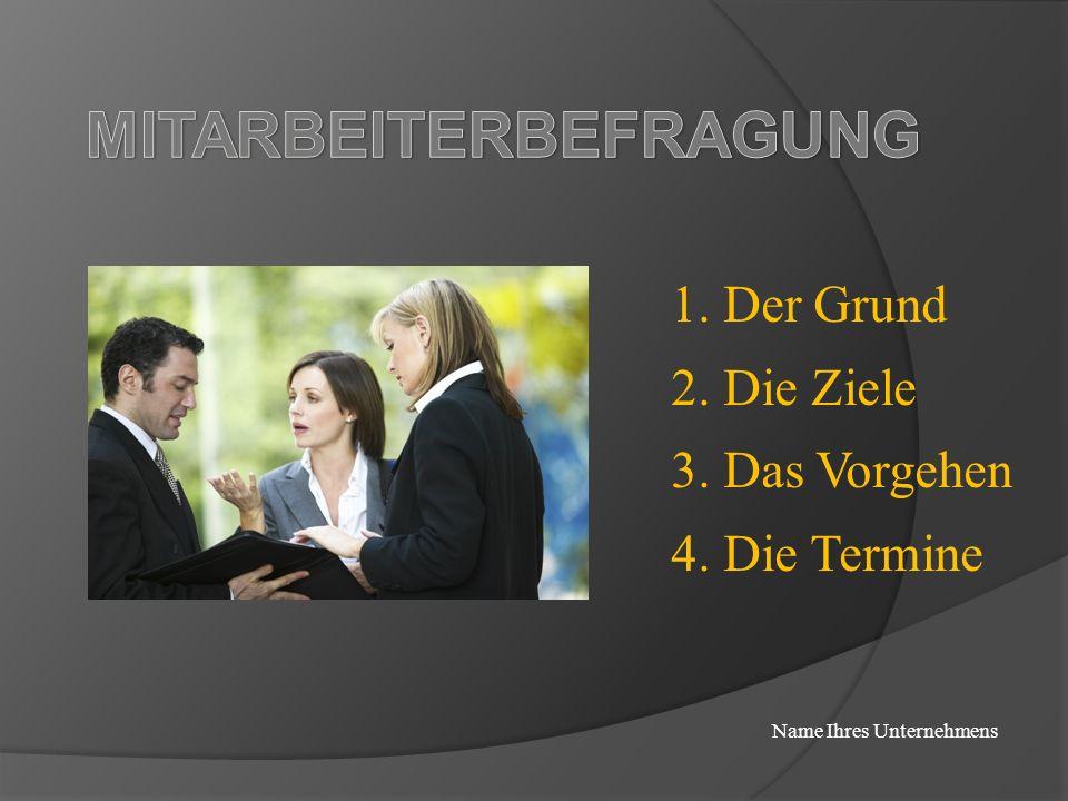 1. Der Grund 2. Die Ziele 3. Das Vorgehen 4. Die Termine Name Ihres Unternehmens