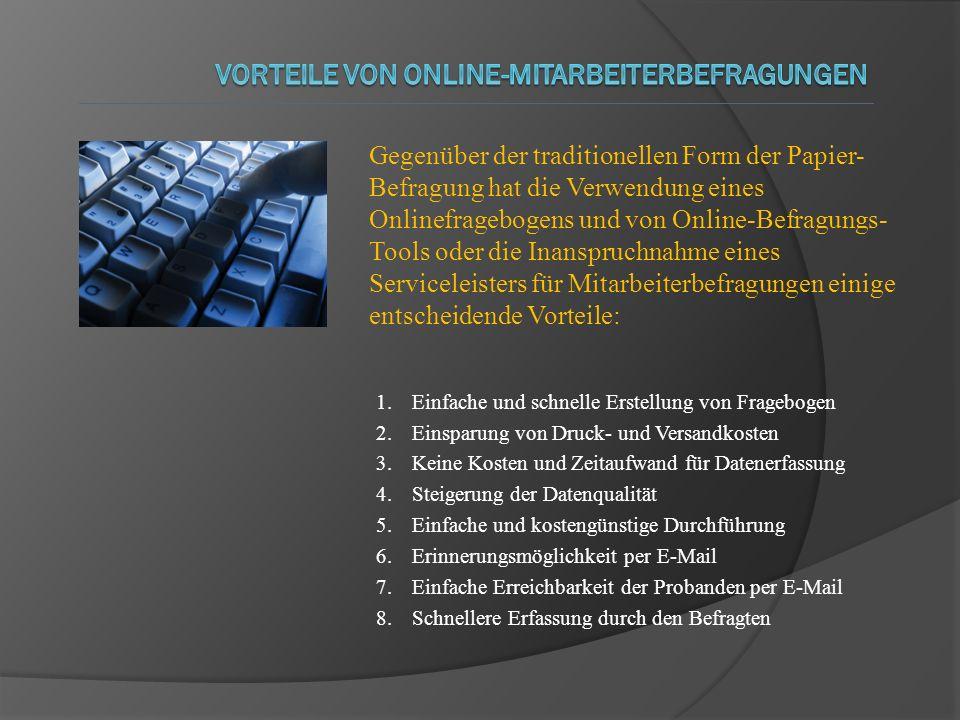 Gegenüber der traditionellen Form der Papier- Befragung hat die Verwendung eines Onlinefragebogens und von Online-Befragungs- Tools oder die Inanspruc