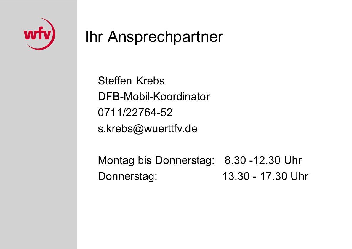 Ihr Ansprechpartner Steffen Krebs DFB-Mobil-Koordinator 0711/22764-52 s.krebs@wuerttfv.de Montag bis Donnerstag: 8.30 -12.30 Uhr Donnerstag:13.30 - 17.30 Uhr