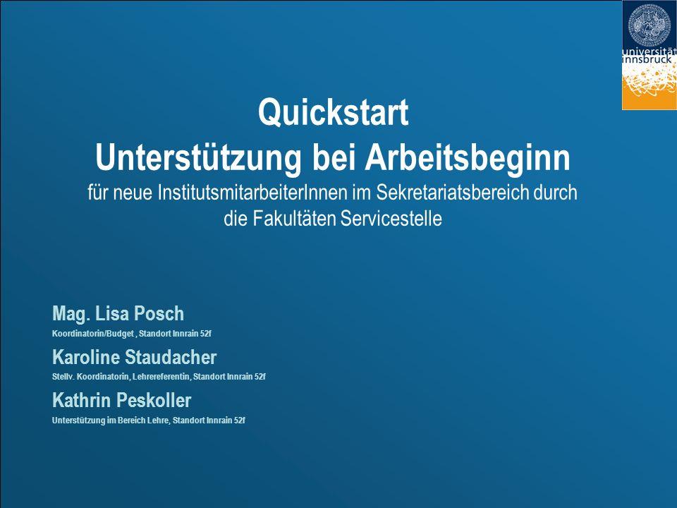 Quickstart Unterstützung bei Arbeitsbeginn für neue InstitutsmitarbeiterInnen im Sekretariatsbereich durch die Fakultäten Servicestelle Mag. Lisa Posc