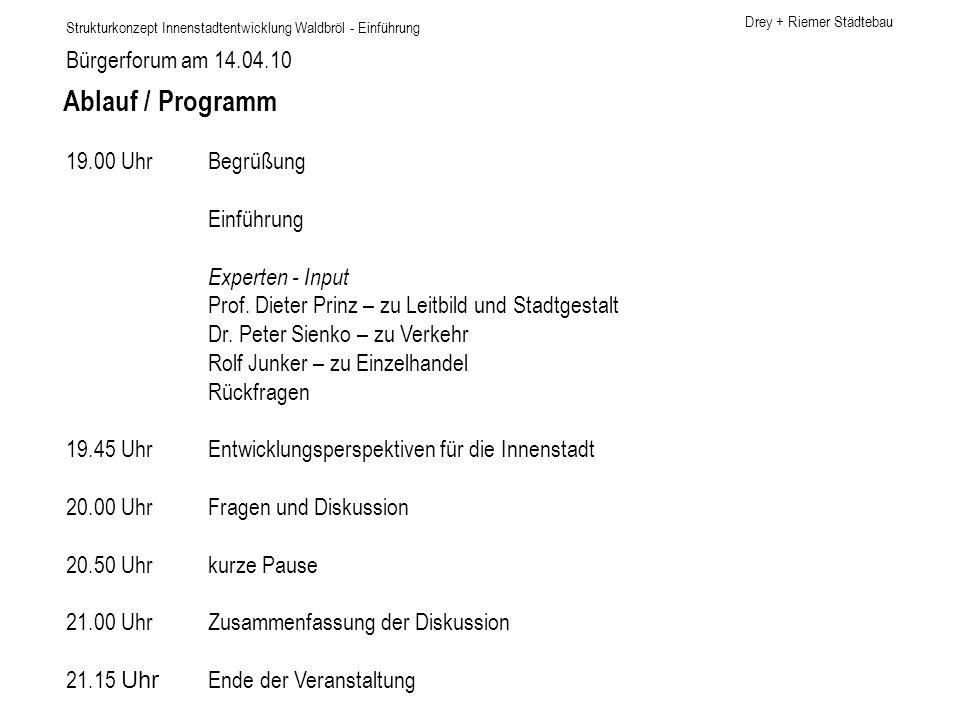 Drey + Riemer Städtebau Bürgerforum am 14.04.10 Strukturkonzept Innenstadtentwicklung Waldbröl - Einführung 19.00 Uhr Begrüßung Einführung Experten - Input Prof.