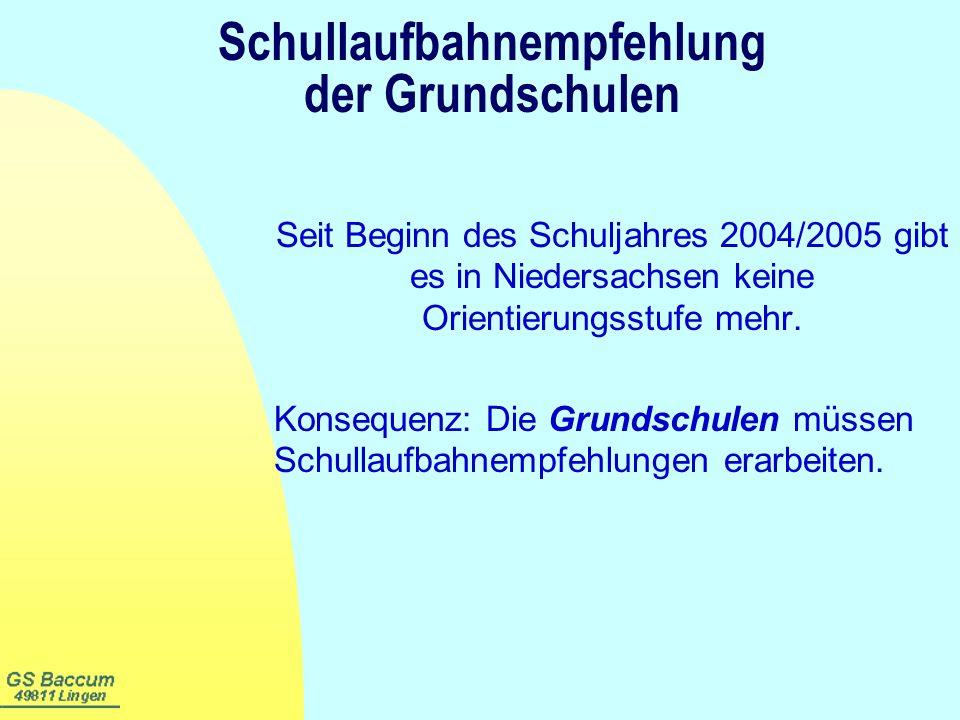 Schullaufbahnempfehlung der Grundschulen Seit Beginn des Schuljahres 2004/2005 gibt es in Niedersachsen keine Orientierungsstufe mehr. Konsequenz: Die