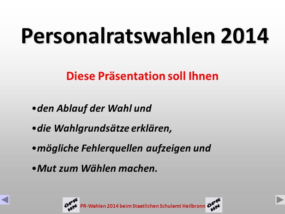 PR-Wahlen 2014 beim Staatlichen Schulamt Heilbronn 1 Diese Präsentation soll Ihnen den Ablauf der Wahl und die Wahlgrundsätze erklären, mögliche Fehlerquellen aufzeigen und Mut zum Wählen machen.