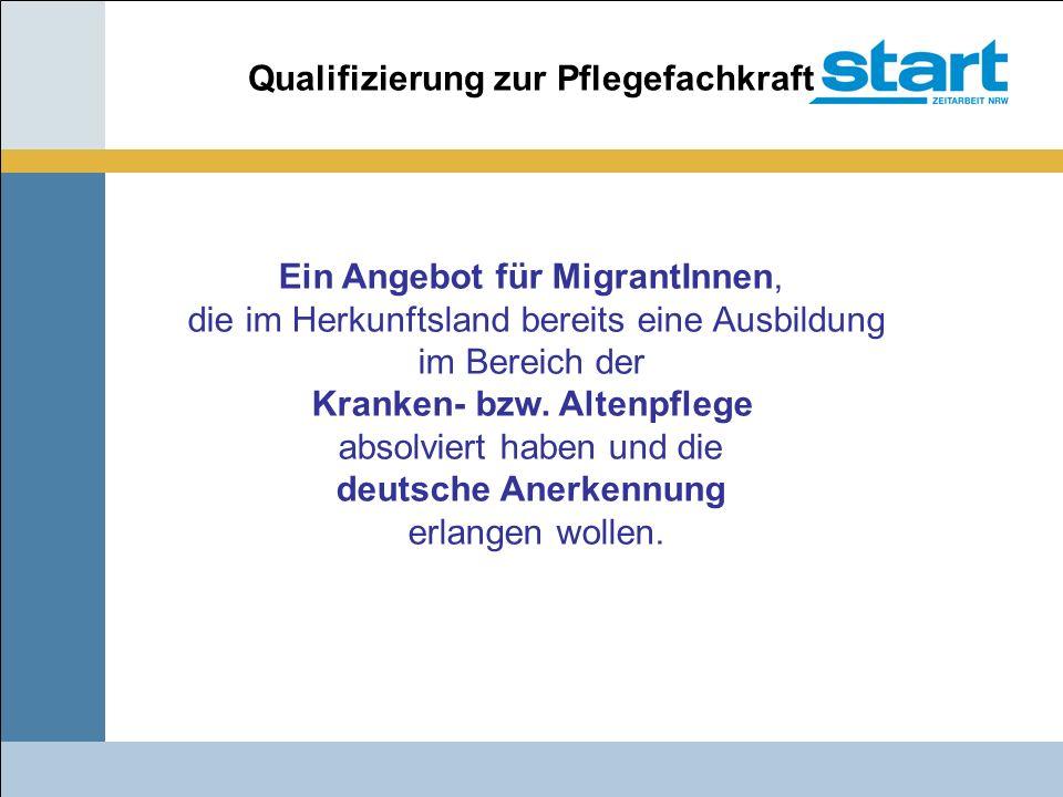 Ein Angebot für MigrantInnen, die im Herkunftsland bereits eine Ausbildung im Bereich der Kranken- bzw. Altenpflege absolviert haben und die deutsche