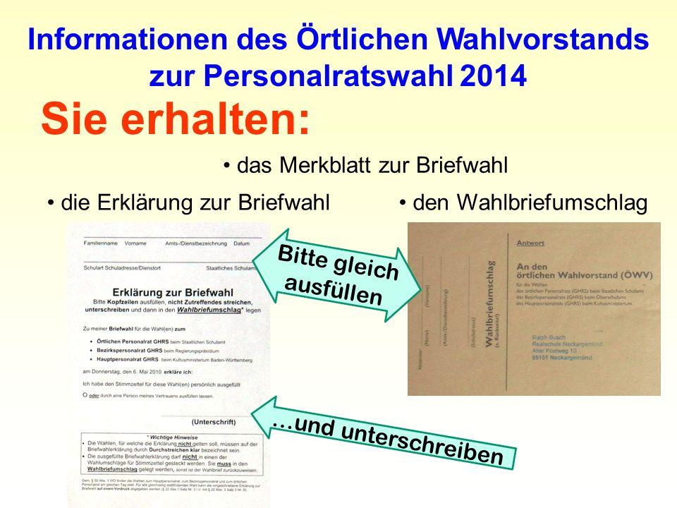 Sie erhalten: Informationen des Örtlichen Wahlvorstands zur Personalratswahl 2014 das Merkblatt zur Briefwahl die Erklärung zur Briefwahl den Wahlbrie