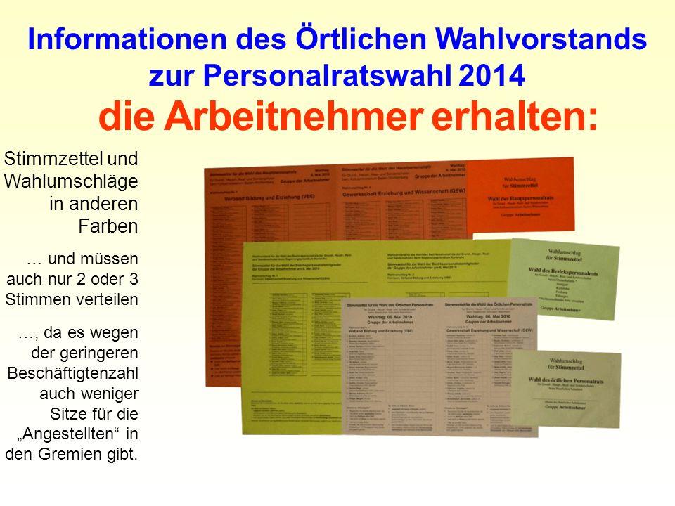 die Arbeitnehmer erhalten: Informationen des Örtlichen Wahlvorstands zur Personalratswahl 2014 Stimmzettel und Wahlumschläge in anderen Farben … und m