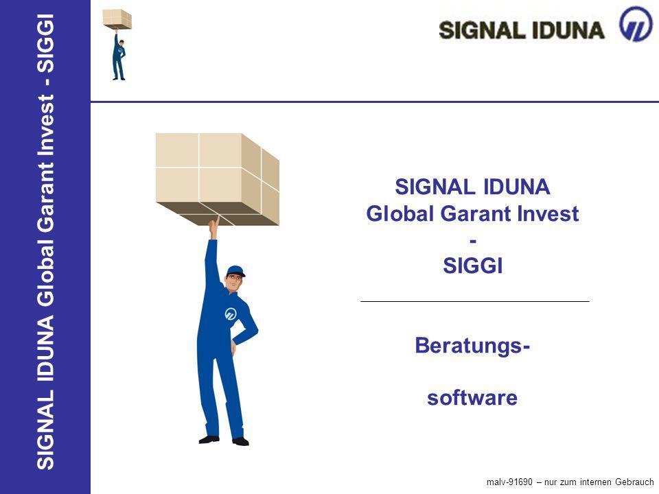 SIGNAL IDUNA Global Garant Invest - SIGGI SIGNAL IDUNA Global Garant Invest - SIGGI Beratungs- software malv-91690 – nur zum internen Gebrauch